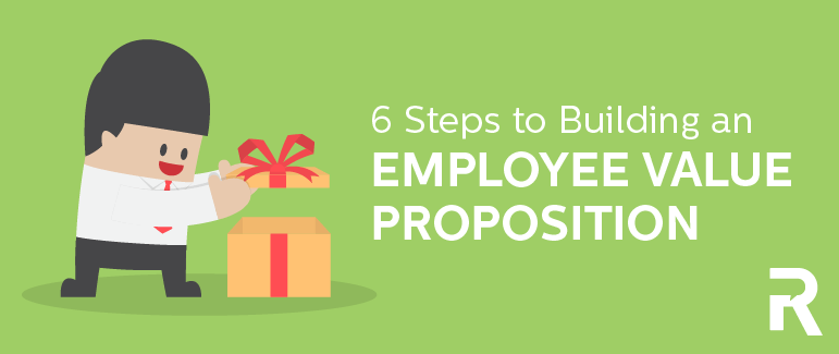 6 Steps to Building an Employee Value Proposition